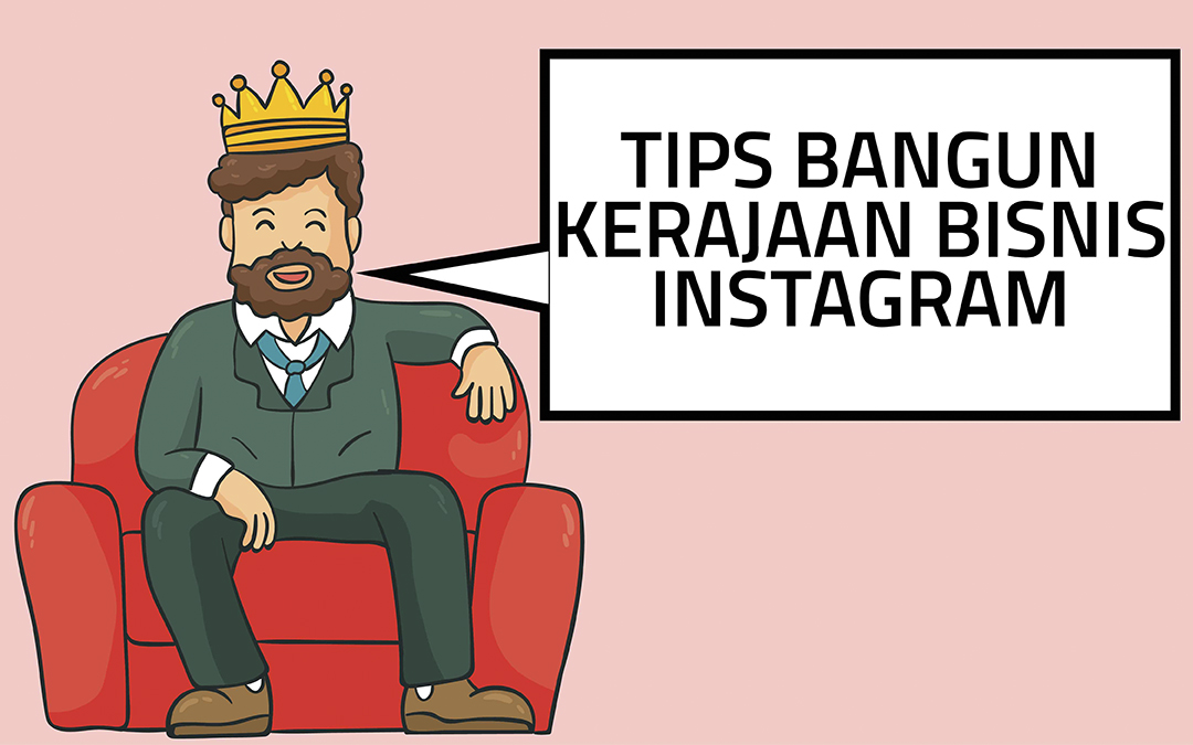 Bisnis Instagram Terbaik! Ini Dia Enam Tips Bangun Kerajaan Bisnis Instagram versi Kamu Sendiri