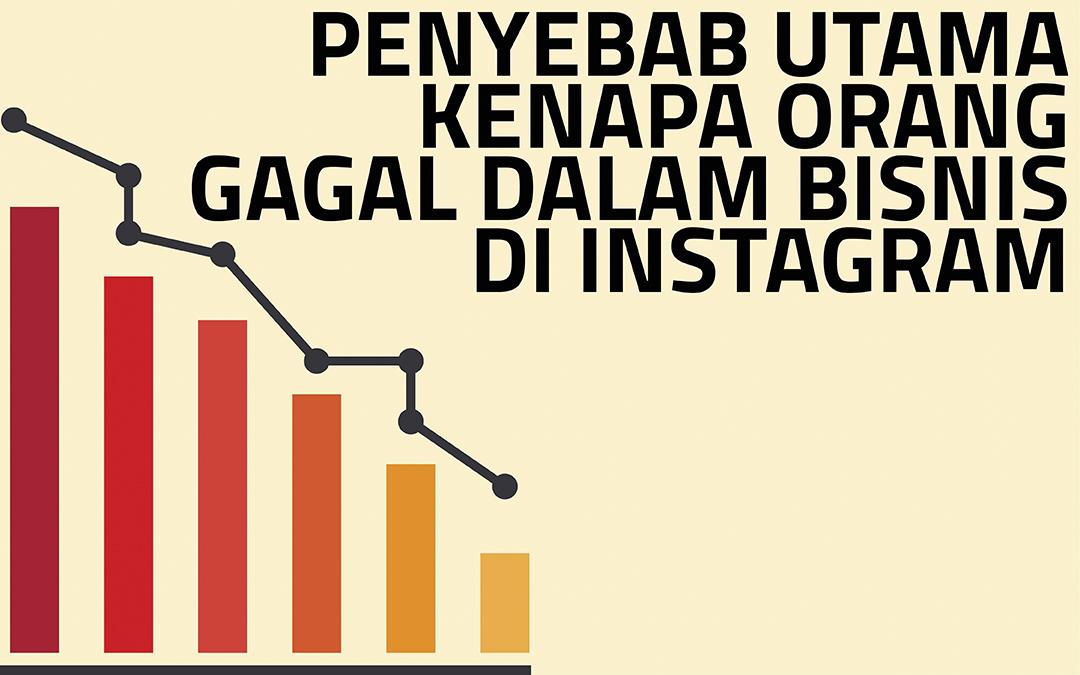 Empat Hal Fatal Ini Jadi Penyebab Gagal Bisnis Instagram